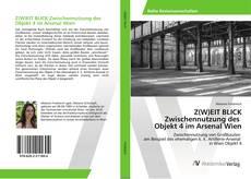 Buchcover von Z(W)EIT BLICK Zwischennutzung des Objekt 4 im Arsenal Wien