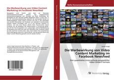 Capa do livro de Die Werbewirkung von Video Content Marketing im Facebook Newsfeed
