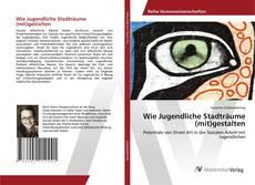 Portada del libro de Wie Jugendliche Stadträume (mit)gestalten