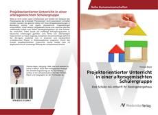 Buchcover von Projektorientierter Unterricht in einer altersgemischten Schülergruppe