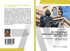 Bookcover of Die 100-jährigen Reformationsjubiläen von 1617 bis 1917