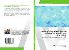 Bookcover of Investigating Alkali Borate Glasses via Total X-ray Scattering