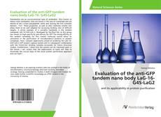 Copertina di Evaluation of the anti-GFP tandem nano body LaG-16- G4S-LaG2