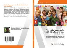 Bookcover of Veränderungen der Kindheitsbilder in den Medien