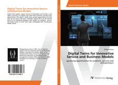 Bookcover of Digital Twins for Innovative Service and Business Models