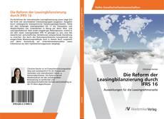 Bookcover of Die Reform der Leasingbilanzierung durch IFRS 16