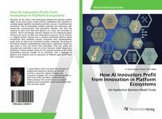 Bookcover of How AI Innovators Profit from Innovation in Platform Ecosystems