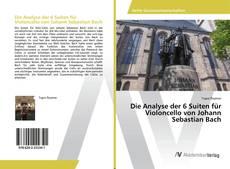 Bookcover of Die Analyse der 6 Suiten für Violoncello von Johann Sebastian Bach
