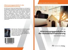 Bookcover of Altersvorsorgeprodukte in der Immobilienfinanzierung