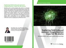 Bookcover of Exploring field-induced remnant magnetization traps for Rb atoms