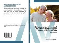 Обложка Fernsehwerbewirkung auf die Kaufentscheidung der Seniorenkonsumenten