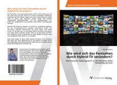 Bookcover of Wie wird sich das Fernsehen durch Hybrid-TV verändern?
