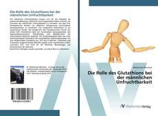 Die Rolle des Glutathions bei der männlichen Unfruchtbarkeit kitap kapağı