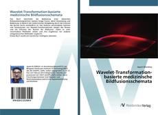 Bookcover of Wavelet-Transformation-basierte medizinische Bildfusionsschemata