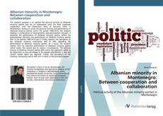 Bookcover of Albanian minority in Montenegro:Between cooperation and collaboration