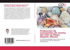 Portada del libro de Producción de ornamentos de concha del sitio La Playa, Nayarit, México