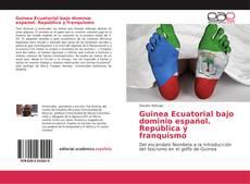 Bookcover of Guinea Ecuatorial bajo dominio español. República y franquismo