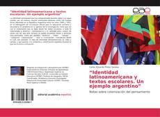 """""""Identidad latinoamericana y textos escolares. Un ejemplo argentino"""" kitap kapağı"""