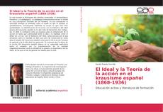 Bookcover of El Ideal y la Teoría de la acción en el krausismo español (1868-1936)