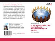 Portada del libro de El sinuoso camino del sindicalismo independiente en México