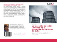 Bookcover of La inserción de Julián Cendoya en la economía de Santiago de Cuba