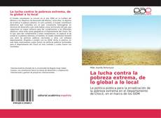 Bookcover of La lucha contra la pobreza extrema, de lo global a lo local