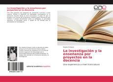 Bookcover of La investigación y la enseñanza por proyectos en la docencia