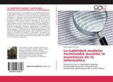 Portada del libro de La habilidad modelar multimedia durante la enseñanza de la Informática