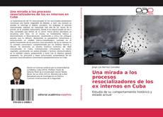 Bookcover of Una mirada a los procesos resocializadores de los ex internos en Cuba