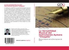 """Bookcover of La Versatilidad Musical del Instrumento Aymara """"Chaqallo"""""""