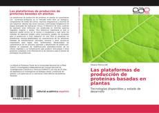 Bookcover of Las plataformas de producción de proteínas basadas en plantas