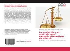 La mediación y el arbitraje como métodos alternativos de solución的封面