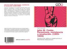 Portada del libro de John W. Cooke. Peronismo, resistencia y revolución. (1955-1959)