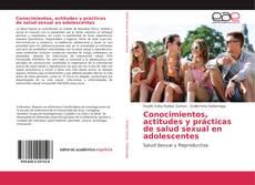 Bookcover of Conocimientos, actitudes y prácticas de salud sexual en adolescentes