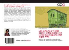 Bookcover of Los gitanos vistos como extranjeros en la Nueva España del siglo XVII