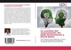 La cuestión del conocimiento: De Jiddu Krishnamurti a David Bohm的封面