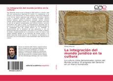 Bookcover of La integración del mundo jurídico en la cultura
