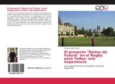 """Bookcover of El proyecto """"Raízes do Futuro"""" en el Rugby para Todos: una experiencia"""