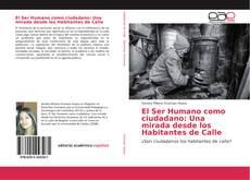 Bookcover of El Ser Humano como ciudadano: Una mirada desde los Habitantes de Calle