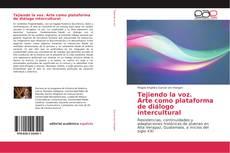 Portada del libro de Tejiendo la voz. Arte como plataforma de diálogo intercultural