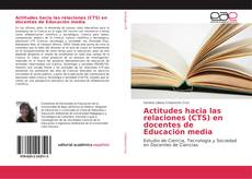 Bookcover of Actitudes hacia las relaciones (CTS) en docentes de Educación media