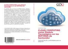 Portada del libro de CLOUD COMPUTING como Modelo Tecnológico en las MIPYMES de Santander