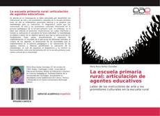Bookcover of La escuela primaria rural: articulación de agentes educativos