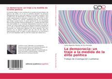 Bookcover of La democracia: un traje a la medida de la élite política