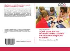 Buchcover von ¿Qué pasa en las interacciones cuando se usa tecnología en el aula?
