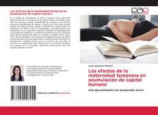 Bookcover of Los efectos de la maternidad temprana en acumulación de capital humano