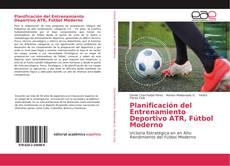 Bookcover of Planificación del Entrenamiento Deportivo ATR, Fútbol Moderno