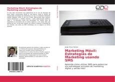 Bookcover of Marketing Móvil: Estrategias de Marketing usando SMS