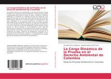 Bookcover of La Carga Dinámica de la Prueba en el Derecho Ambiental de Colombia
