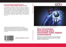 Capa do livro de Uso tecnología Streaming para transmitir radio digital universitaria